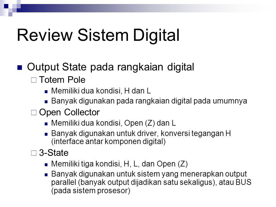 Review Sistem Digital Output State pada rangkaian digital  Totem Pole Memiliki dua kondisi, H dan L Banyak digunakan pada rangkaian digital pada umum