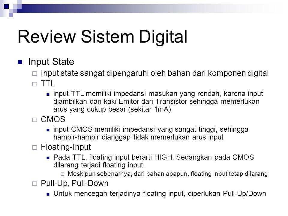 Review Sistem Digital Input State  Input state sangat dipengaruhi oleh bahan dari komponen digital  TTL input TTL memiliki impedansi masukan yang re
