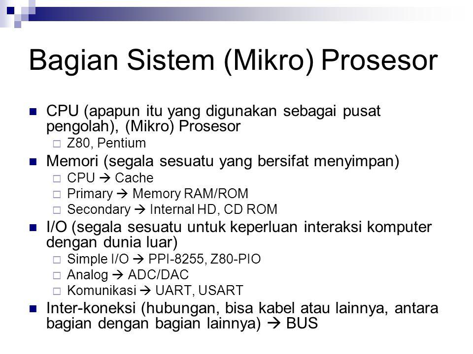 Bagian Sistem (Mikro) Prosesor CPU (apapun itu yang digunakan sebagai pusat pengolah), (Mikro) Prosesor  Z80, Pentium Memori (segala sesuatu yang ber