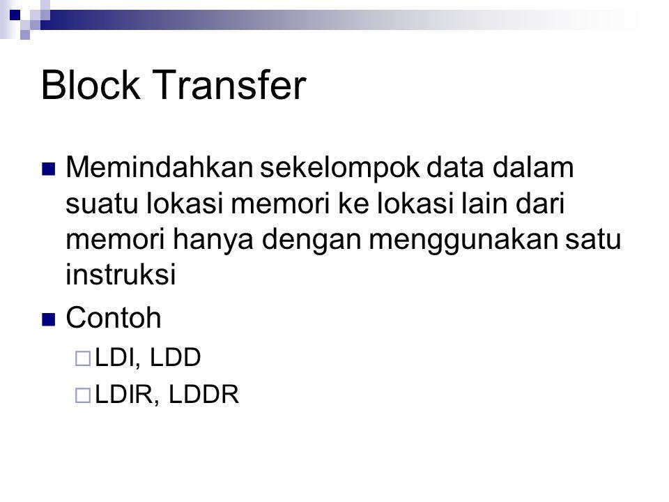 Block Transfer Memindahkan sekelompok data dalam suatu lokasi memori ke lokasi lain dari memori hanya dengan menggunakan satu instruksi Contoh  LDI,