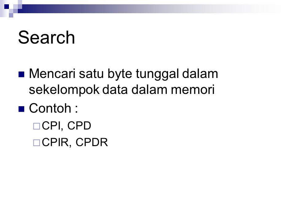Search Mencari satu byte tunggal dalam sekelompok data dalam memori Contoh :  CPI, CPD  CPIR, CPDR