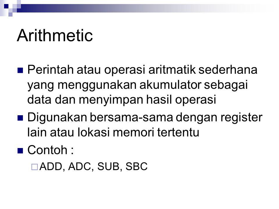 Arithmetic Perintah atau operasi aritmatik sederhana yang menggunakan akumulator sebagai data dan menyimpan hasil operasi Digunakan bersama-sama denga