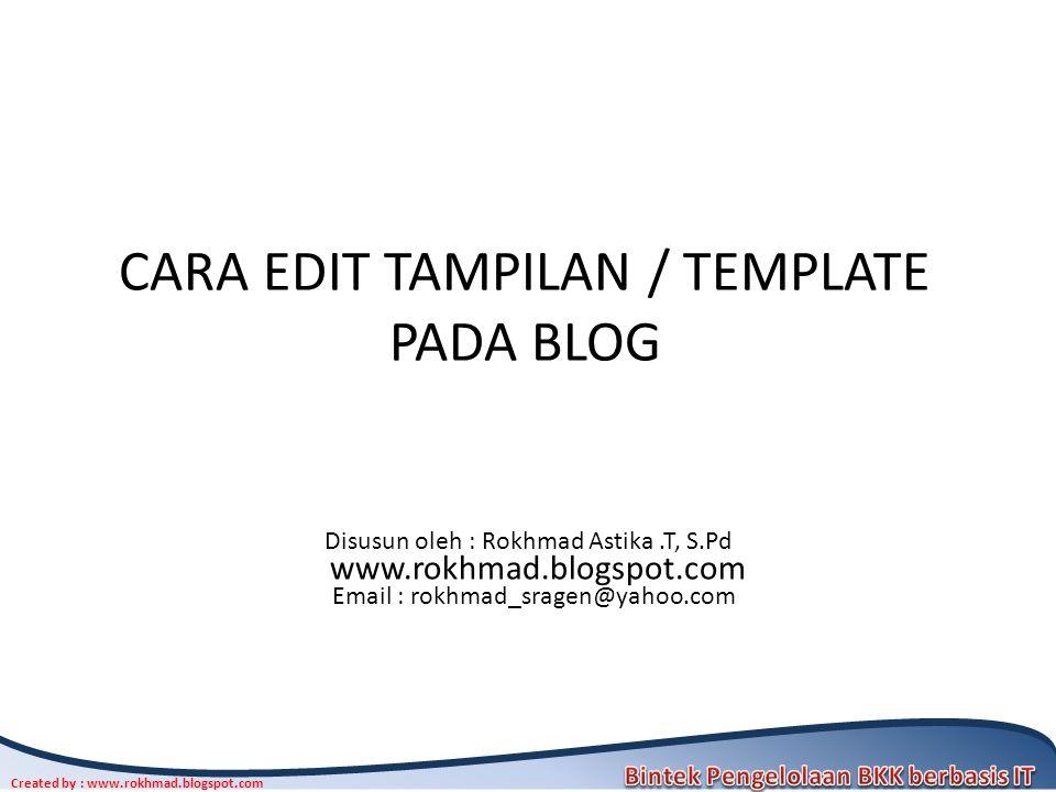 1 Created by : www.rokhmad.blogspot.com CARA EDIT TAMPILAN / TEMPLATE PADA BLOG Disusun oleh : Rokhmad Astika.T, S.Pd www.rokhmad.blogspot.com Email :