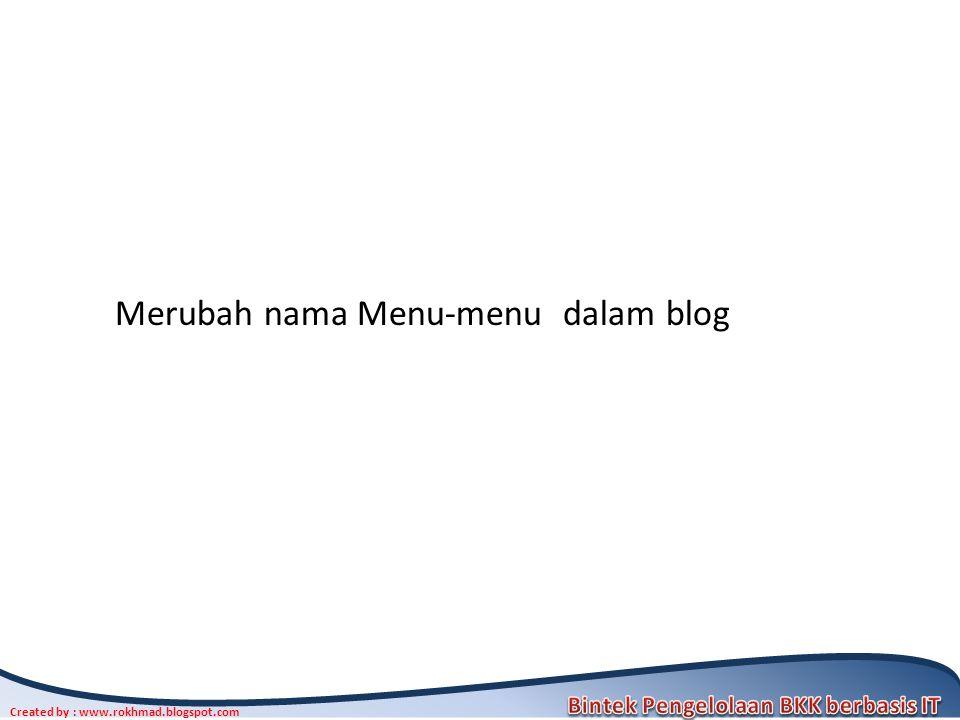 17 Created by : www.rokhmad.blogspot.com Merubah nama Menu-menu dalam blog