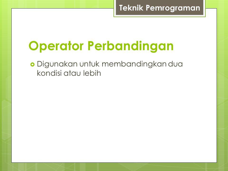 Operator Perbandingan  Digunakan untuk membandingkan dua kondisi atau lebih Teknik Pemrograman