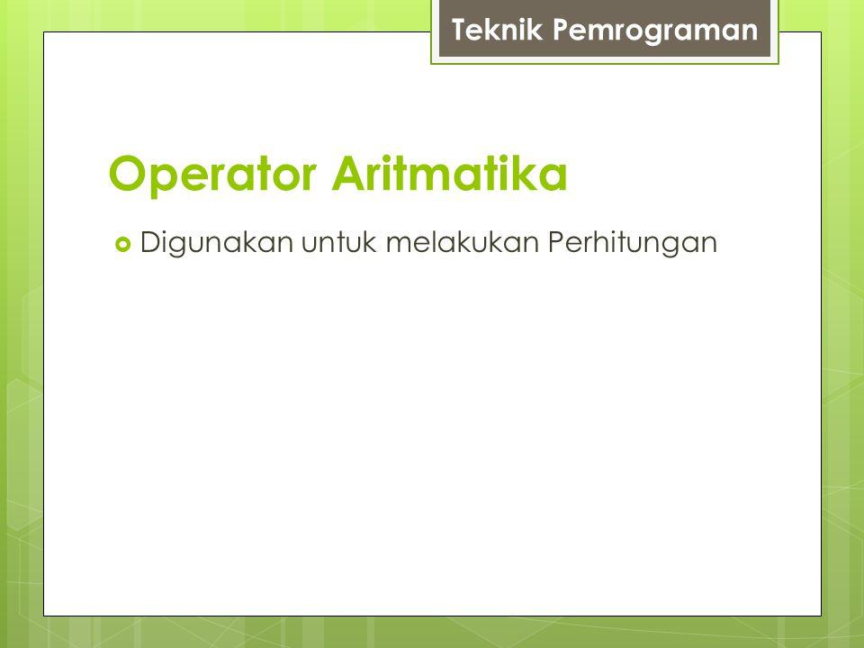 Operator Aritmatika  Digunakan untuk melakukan Perhitungan Teknik Pemrograman