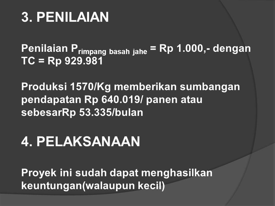 3. PENILAIAN Penilaian P rimpang basah jahe = Rp 1.000,- dengan TC = Rp 929.981 Produksi 1570/Kg memberikan sumbangan pendapatan Rp 640.019/ panen ata