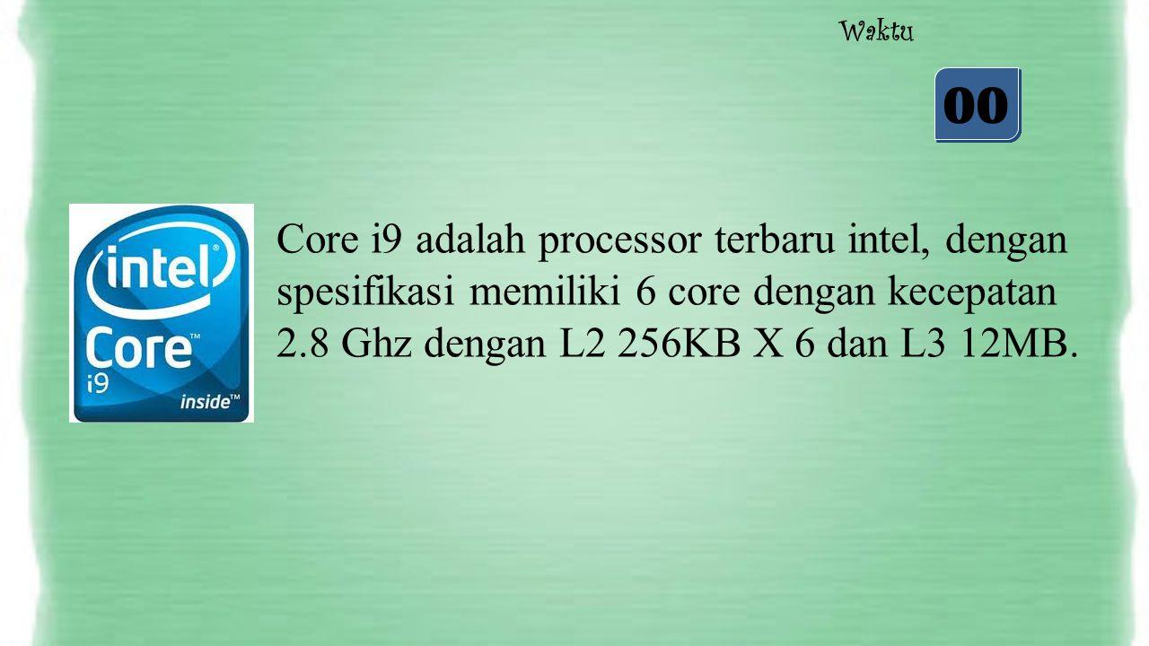 05 04 03 02 01 00 Waktu Core i9 adalah processor terbaru intel, dengan spesifikasi memiliki 6 core dengan kecepatan 2.8 Ghz dengan L2 256KB X 6 dan L3 12MB.