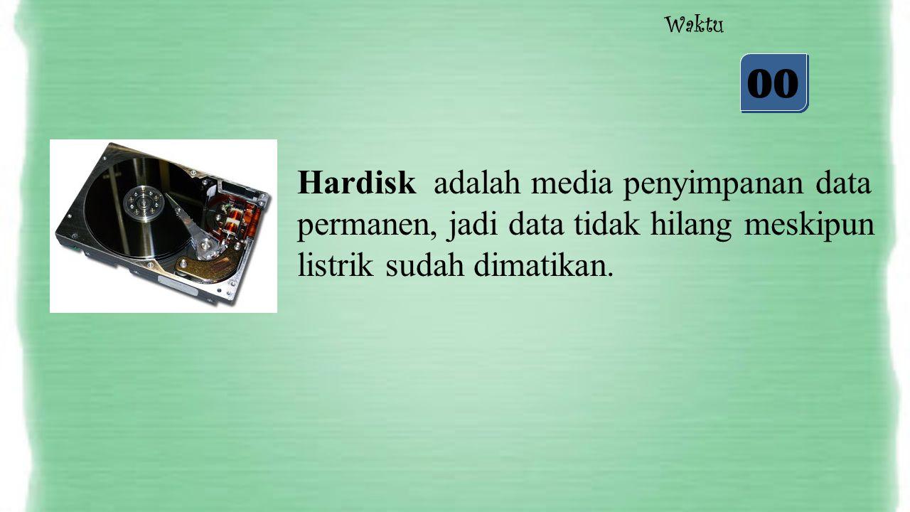 05 04 03 02 01 00 Waktu Hardisk adalah media penyimpanan data permanen, jadi data tidak hilang meskipun listrik sudah dimatikan.