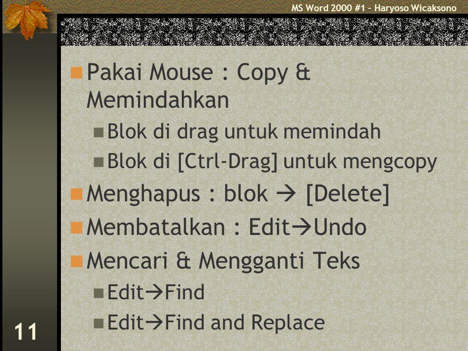 MS Word 2000 #1 – Haryoso Wicaksono 11 Pakai Mouse : Copy & Memindahkan Blok di drag untuk memindah Blok di [Ctrl-Drag] untuk mengcopy Menghapus : blok  [Delete] Membatalkan : Edit  Undo Mencari & Mengganti Teks Edit  Find Edit  Find and Replace