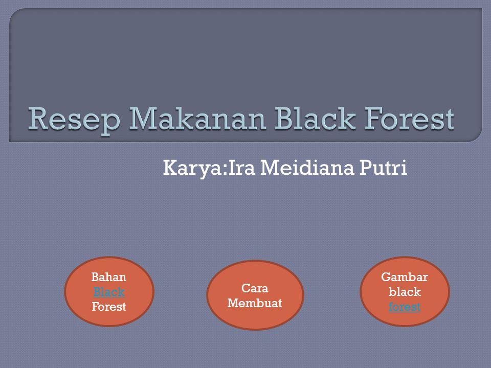Karya:Ira Meidiana Putri Bahan Black Forest Black Gambar black forest forest Cara Membuat