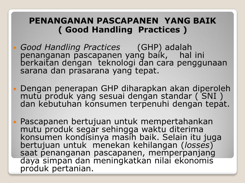 PENANGANAN PASCAPANEN YANG BAIK ( Good Handling Practices ) Good Handling Practices (GHP) adalah penanganan pascapanen yang baik, hal ini berkaitan de