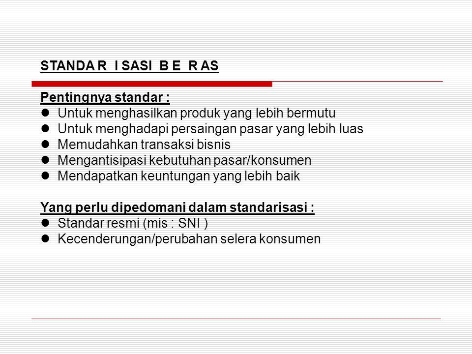 STANDA R I SASI B E R AS Pentingnya standar : Untuk menghasilkan produk yang lebih bermutu Untuk menghadapi persaingan pasar yang lebih luas Memudahka
