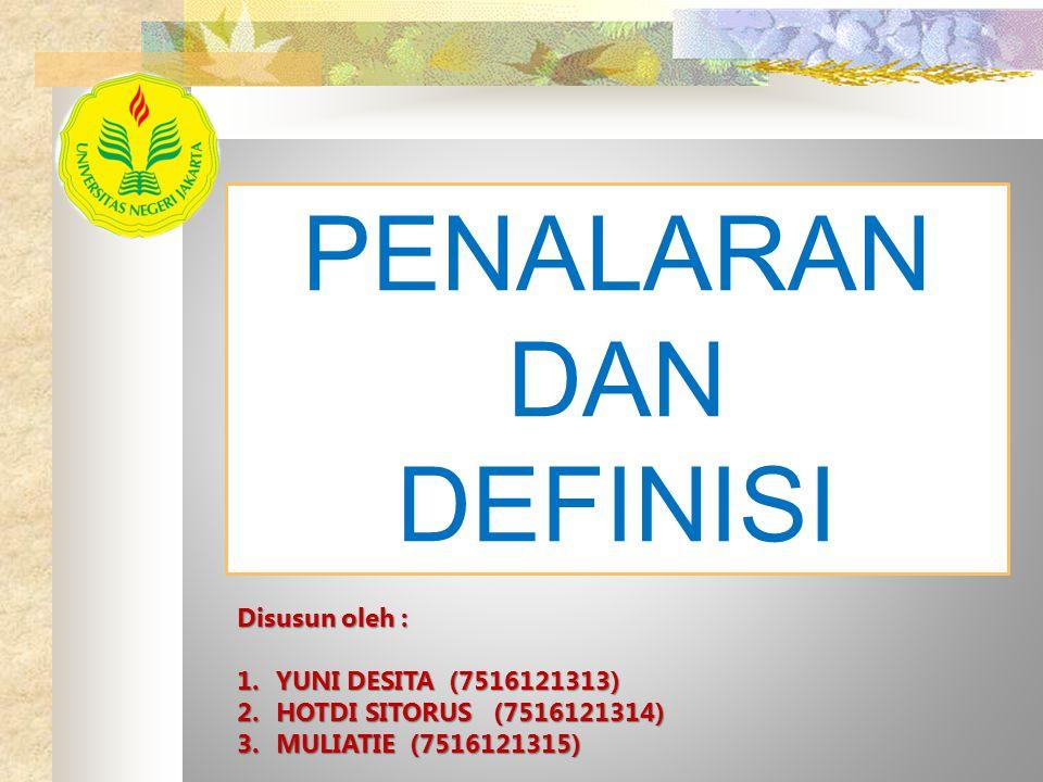 PENALARAN DAN DEFINISI Disusun oleh : 1.YUNI DESITA (7516121313) 2.HOTDI SITORUS (7516121314) 3.MULIATIE (7516121315)