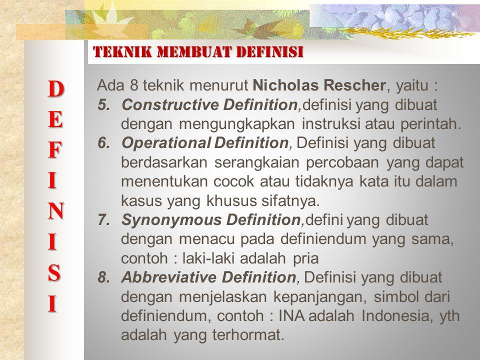 TEKNIK MEMBUAT DEFINISI Ada 8 teknik menurut Nicholas Rescher, yaitu : 5.Constructive Definition,definisi yang dibuat dengan mengungkapkan instruksi atau perintah.