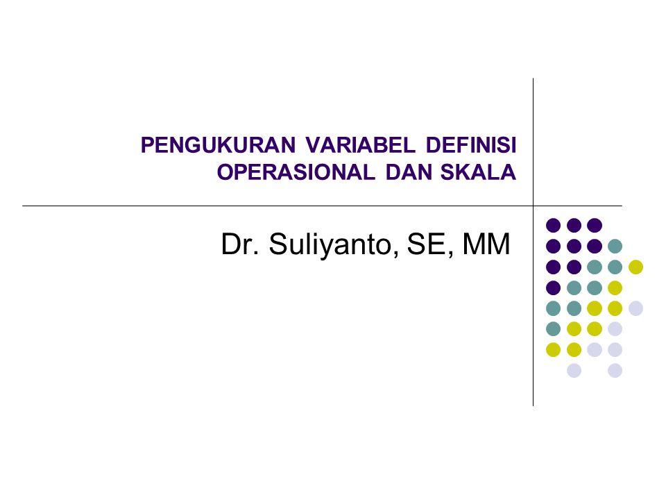 PENGUKURAN VARIABEL DEFINISI OPERASIONAL DAN SKALA Dr. Suliyanto, SE, MM