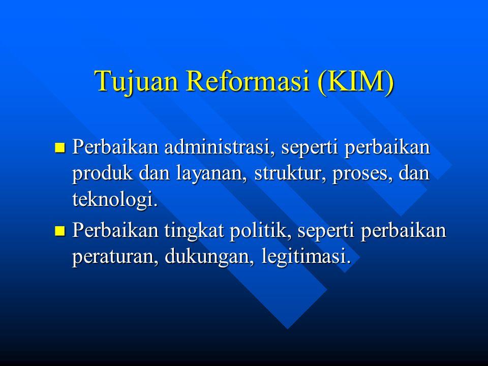 Tujuan Reformasi (KIM) Perbaikan administrasi, seperti perbaikan produk dan layanan, struktur, proses, dan teknologi. Perbaikan administrasi, seperti