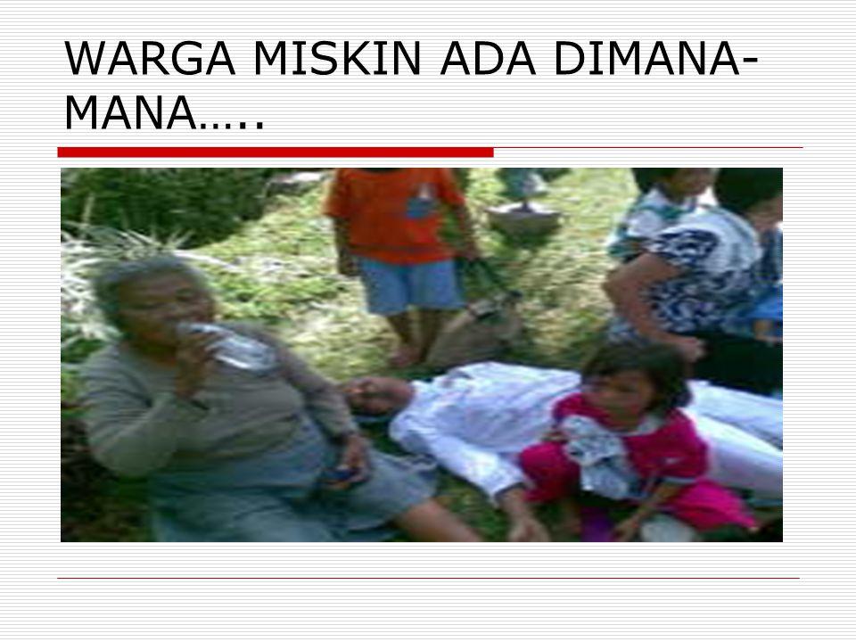 WARGA MISKIN ADA DIMANA- MANA…..