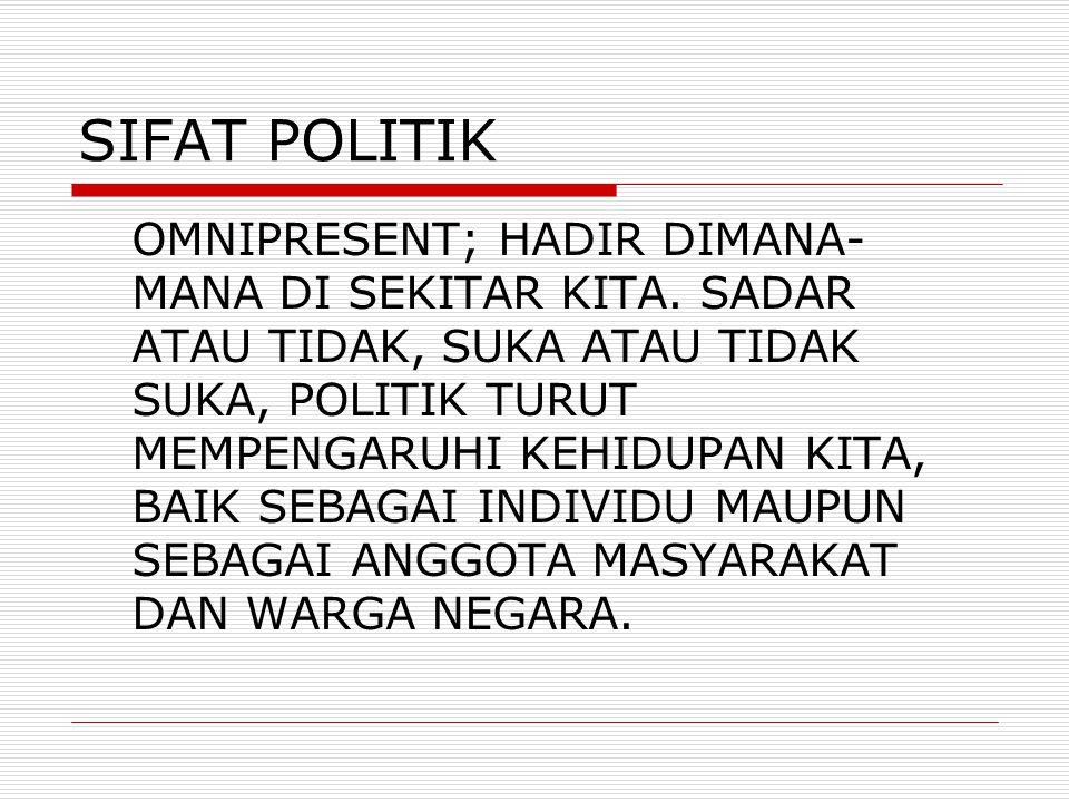SIFAT POLITIK OMNIPRESENT; HADIR DIMANA- MANA DI SEKITAR KITA.