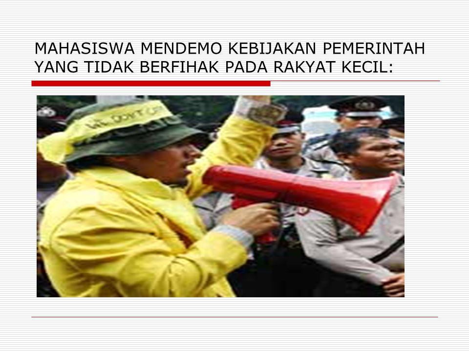MAHASISWA MENDEMO KEBIJAKAN PEMERINTAH YANG TIDAK BERFIHAK PADA RAKYAT KECIL: