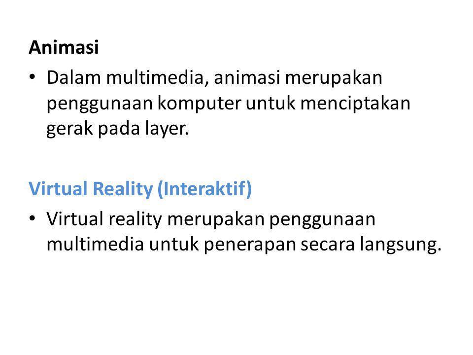 Animasi Dalam multimedia, animasi merupakan penggunaan komputer untuk menciptakan gerak pada layer. Virtual Reality (Interaktif) Virtual reality merup