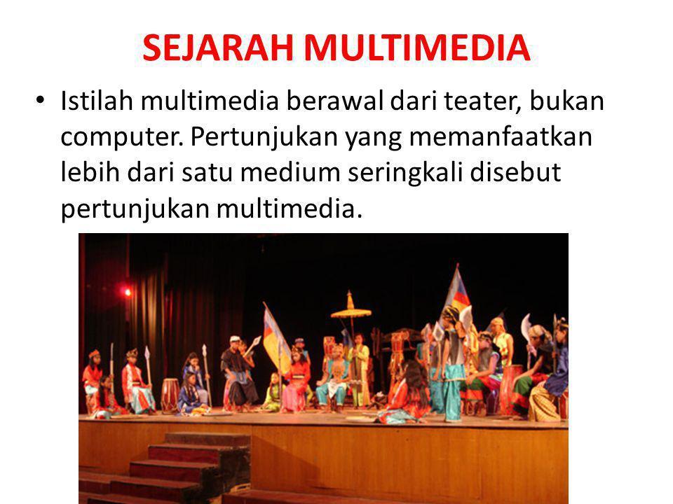 SEJARAH MULTIMEDIA Istilah multimedia berawal dari teater, bukan computer. Pertunjukan yang memanfaatkan lebih dari satu medium seringkali disebut per