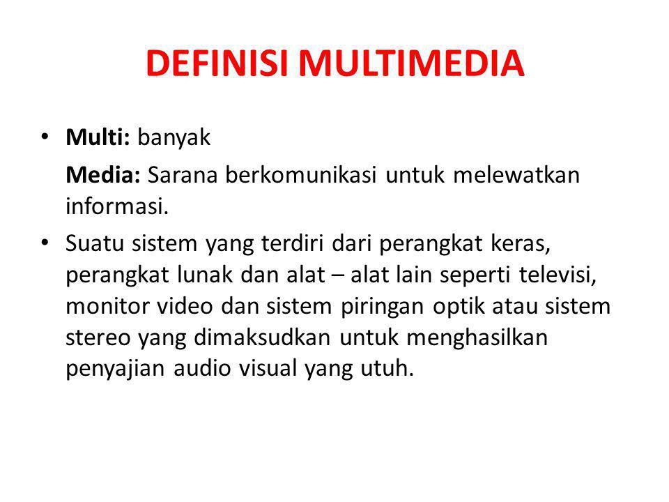 DEFINISI MULTIMEDIA Multi: banyak Media: Sarana berkomunikasi untuk melewatkan informasi. Suatu sistem yang terdiri dari perangkat keras, perangkat lu