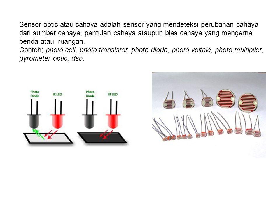 Sensor optic atau cahaya adalah sensor yang mendeteksi perubahan cahaya dari sumber cahaya, pantulan cahaya ataupun bias cahaya yang mengernai benda a