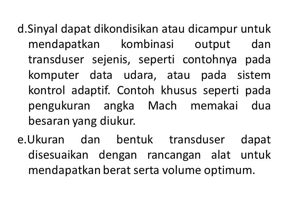 d.Sinyal dapat dikondisikan atau dicampur untuk mendapatkan kombinasi output dan transduser sejenis, seperti contohnya pada komputer data udara, atau