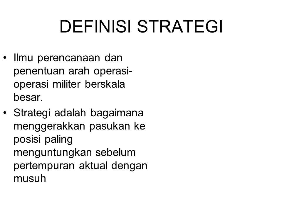 DEFINISI STRATEGI Ilmu perencanaan dan penentuan arah operasi- operasi militer berskala besar. Strategi adalah bagaimana menggerakkan pasukan ke posis