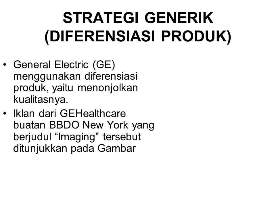 STRATEGI GENERIK (DIFERENSIASI PRODUK) General Electric (GE) menggunakan diferensiasi produk, yaitu menonjolkan kualitasnya. Iklan dari GEHealthcare b