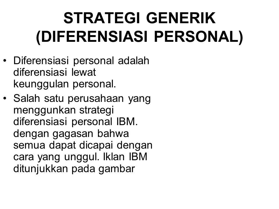 STRATEGI GENERIK (DIFERENSIASI PERSONAL) Diferensiasi personal adalah diferensiasi lewat keunggulan personal. Salah satu perusahaan yang menggunkan st