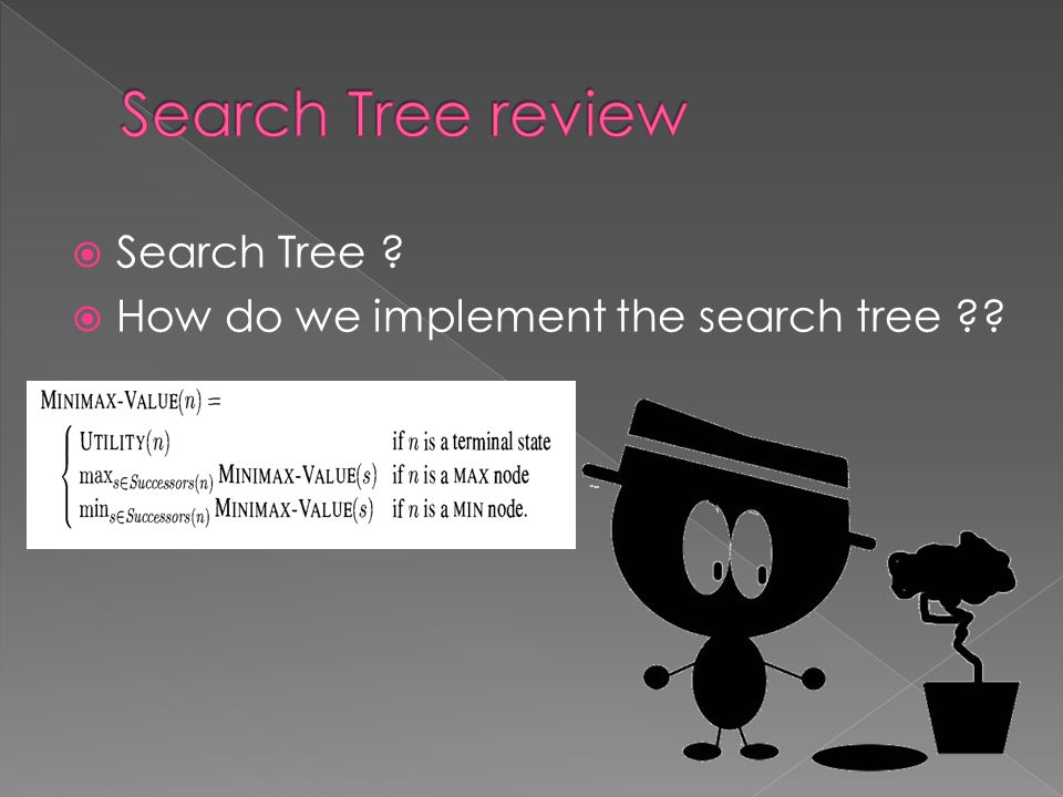  Search Tree ?  How do we implement the search tree ??