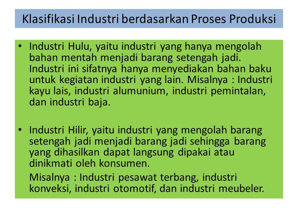 Industri Hulu, yaitu industri yang hanya mengolah bahan mentah menjadi barang setengah jadi. Industri ini sifatnya hanya menyediakan bahan baku untuk