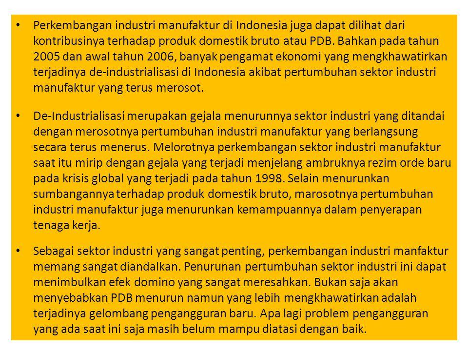 Perkembangan industri manufaktur di Indonesia juga dapat dilihat dari kontribusinya terhadap produk domestik bruto atau PDB. Bahkan pada tahun 2005 da
