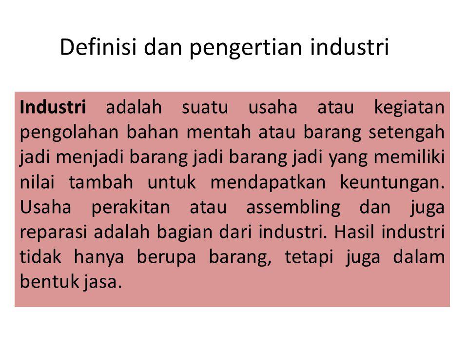 Definisi dan pengertian industri Industri adalah suatu usaha atau kegiatan pengolahan bahan mentah atau barang setengah jadi menjadi barang jadi baran