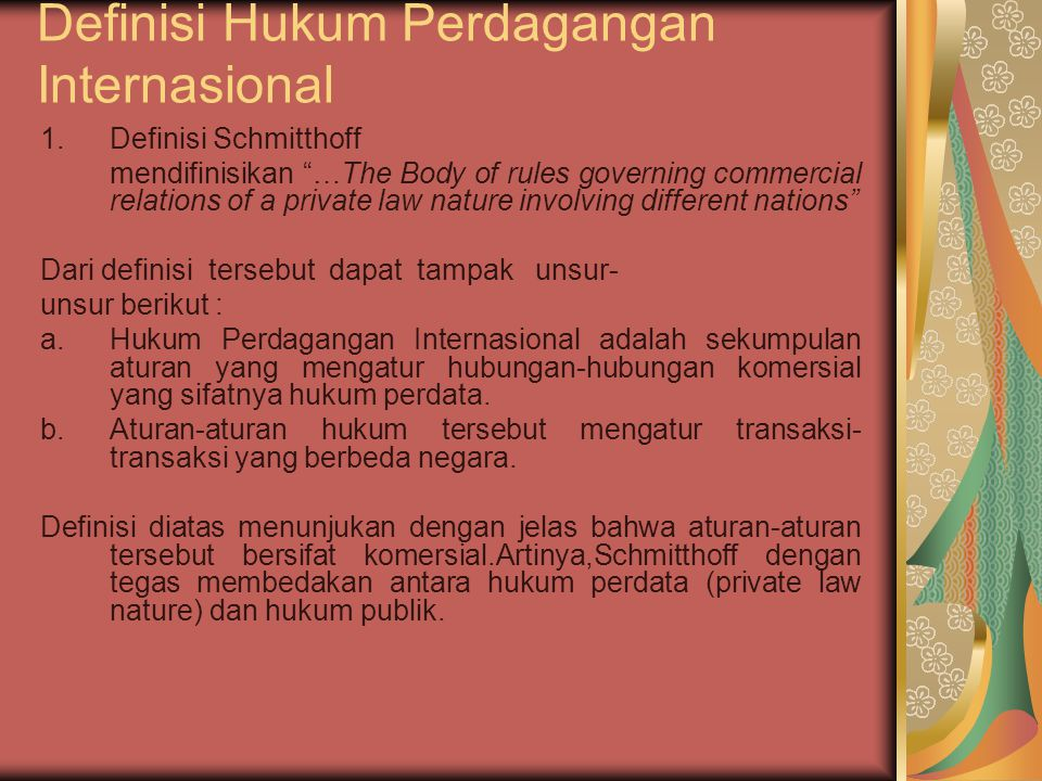 "Definisi Hukum Perdagangan Internasional 1.Definisi Schmitthoff mendifinisikan ""…The Body of rules governing commercial relations of a private law nat"