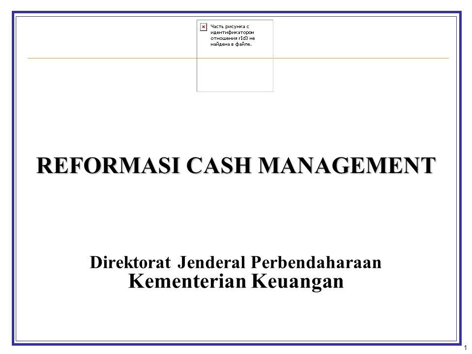 1 REFORMASI CASH MANAGEMENT Direktorat Jenderal Perbendaharaan Kementerian Keuangan