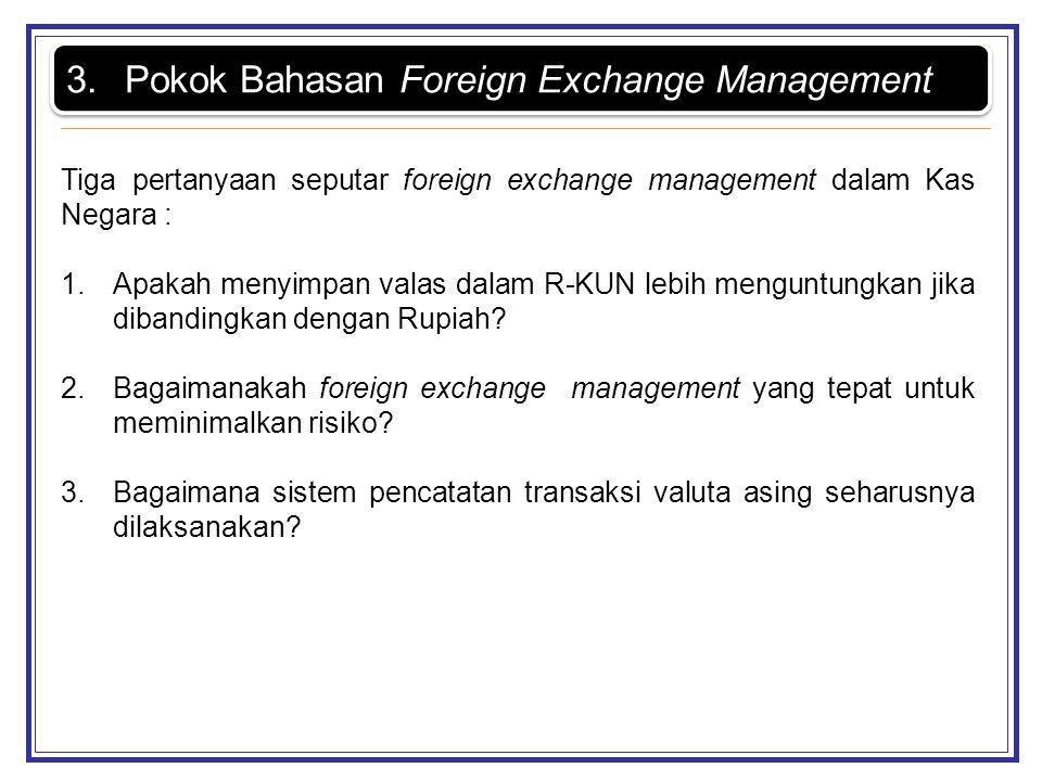 Tiga pertanyaan seputar foreign exchange management dalam Kas Negara : 1.Apakah menyimpan valas dalam R-KUN lebih menguntungkan jika dibandingkan deng