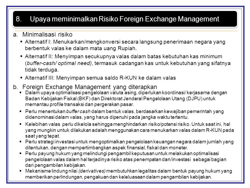 Alternatif I: Menukarkan/mengkonversi secara langsung penerimaan negara yang berbentuk valas ke dalam mata uang Rupiah.  Alternatif II: Menyimpan s