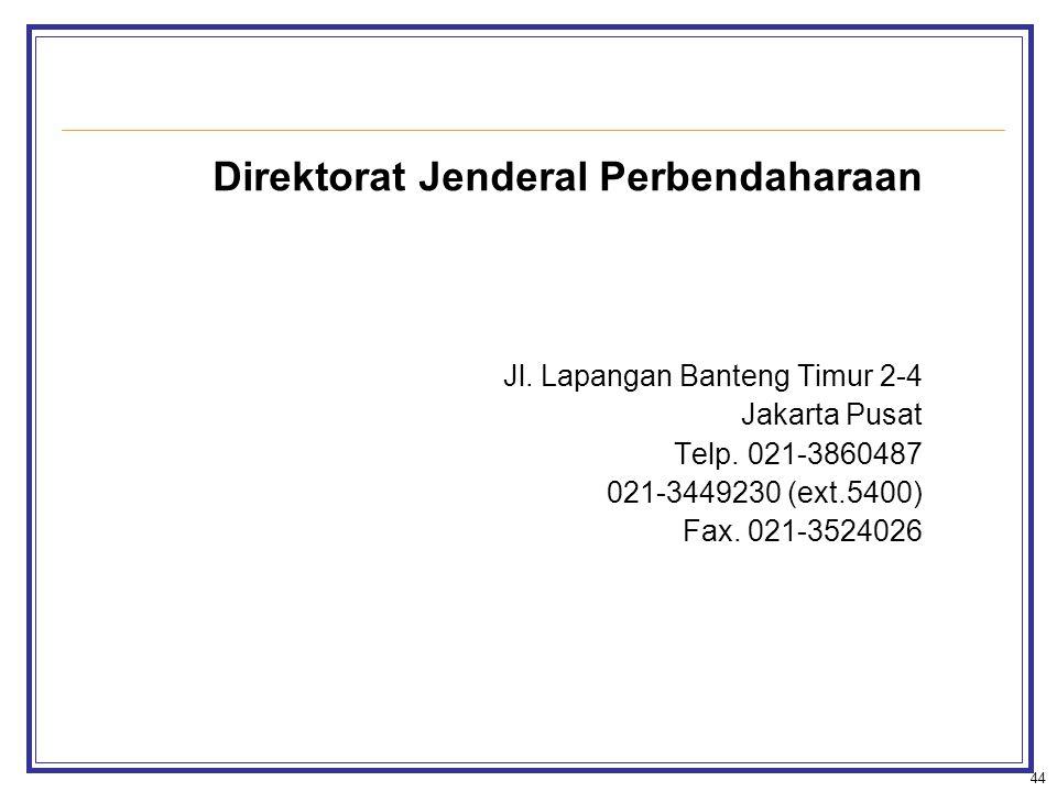 Direktorat Jenderal Perbendaharaan Jl. Lapangan Banteng Timur 2-4 Jakarta Pusat Telp. 021-3860487 021-3449230 (ext.5400) Fax. 021-3524026 44