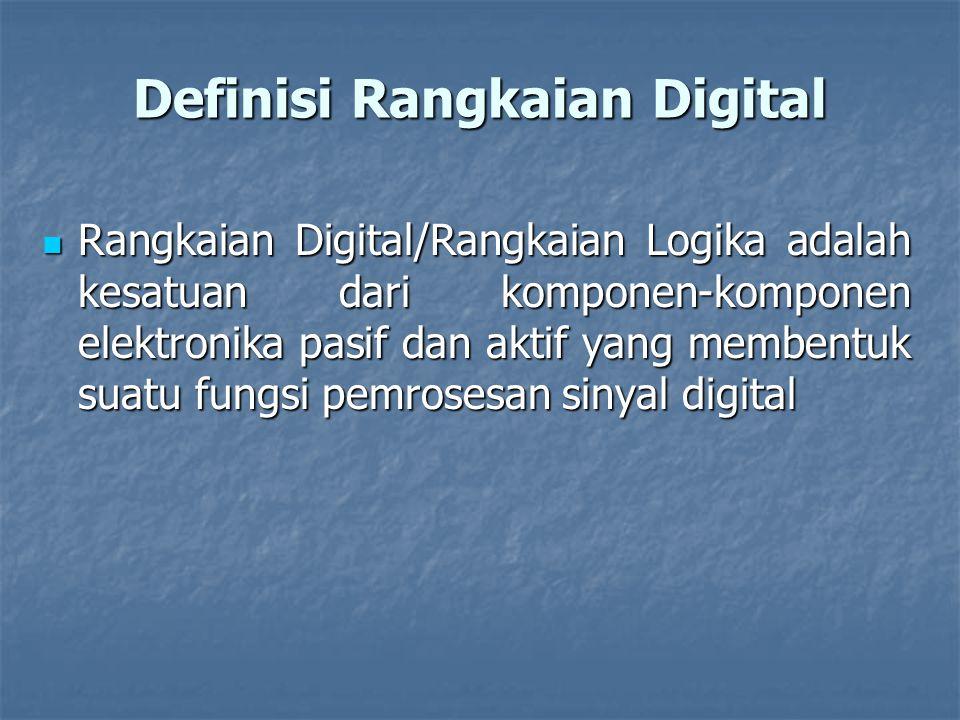 Definisi Rangkaian Digital Rangkaian Digital/Rangkaian Logika adalah kesatuan dari komponen-komponen elektronika pasif dan aktif yang membentuk suatu