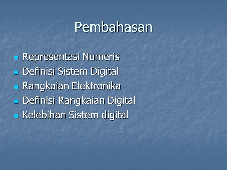 Pembahasan Representasi Numeris Representasi Numeris Definisi Sistem Digital Definisi Sistem Digital Rangkaian Elektronika Rangkaian Elektronika Defin