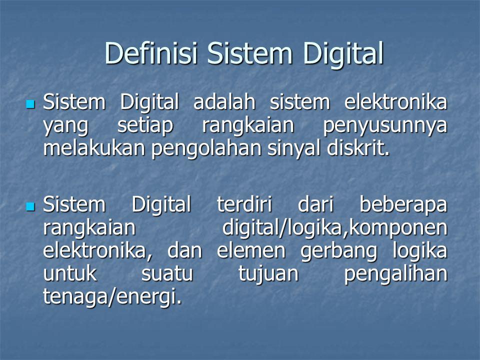Definisi Sistem Digital Sistem Digital adalah sistem elektronika yang setiap rangkaian penyusunnya melakukan pengolahan sinyal diskrit. Sistem Digital