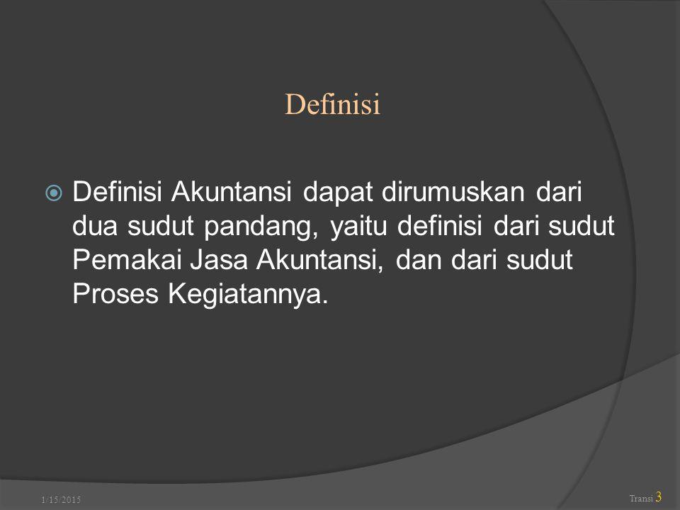 Definisi Akuntansi dapat dirumuskan dari dua sudut pandang, yaitu definisi dari sudut Pemakai Jasa Akuntansi, dan dari sudut Proses Kegiatannya. 1/1