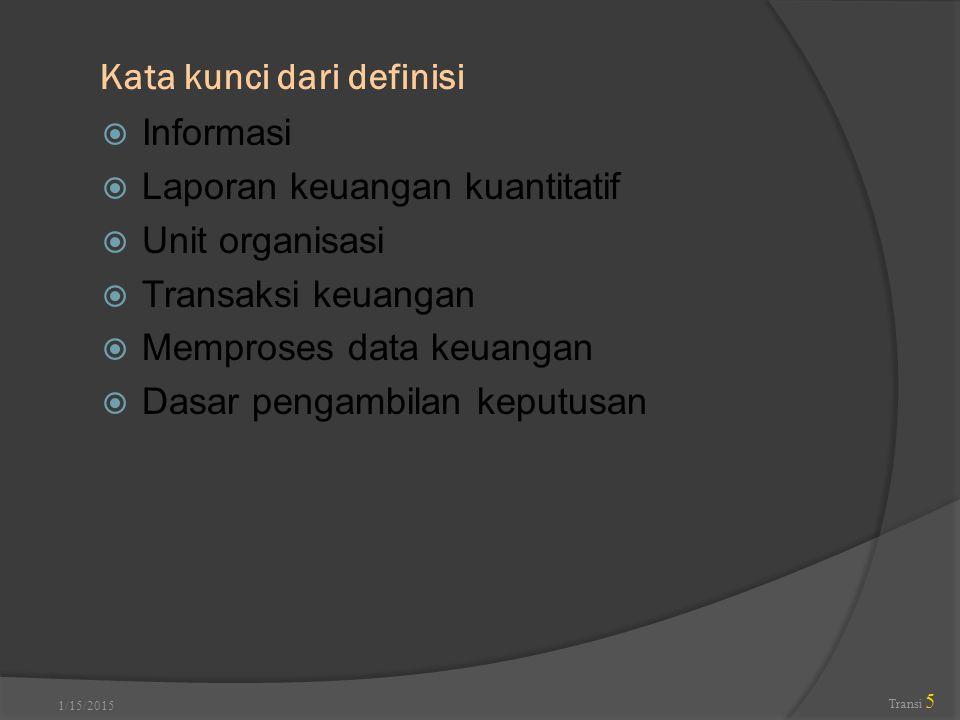 Kata kunci dari definisi  Informasi  Laporan keuangan kuantitatif  Unit organisasi  Transaksi keuangan  Memproses data keuangan  Dasar pengambil