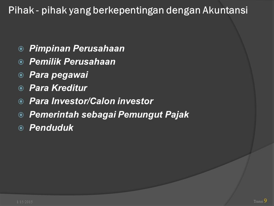 1/15/2015 Transi 20 Transaksi Keuangan Peristiwa ekonomik atau keuangan yang melibatkan objek yang harus ditentukan jumlah rupiahnya (kosnya).