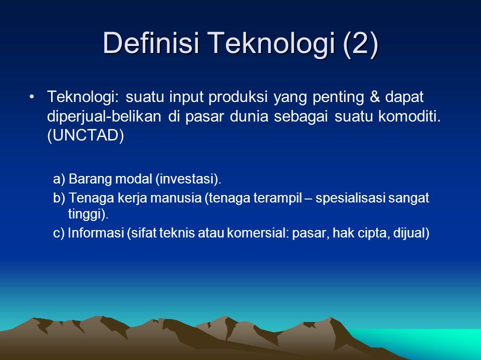Definisi Teknologi (2) Teknologi: suatu input produksi yang penting & dapat diperjual-belikan di pasar dunia sebagai suatu komoditi. (UNCTAD) a) Baran
