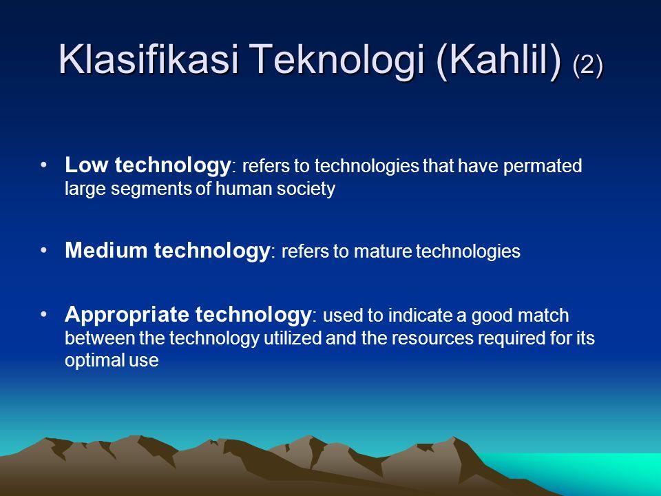 Klasifikasi Teknologi (Kahlil) (2) Low technology : refers to technologies that have permated large segments of human society Medium technology : refe