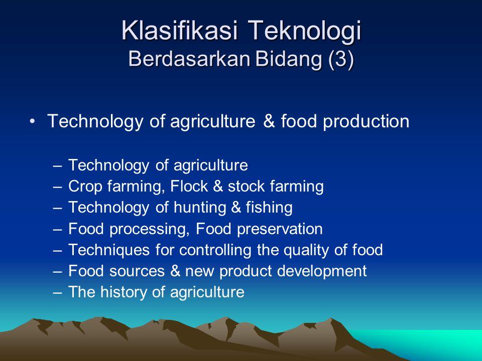 Klasifikasi Teknologi Berdasarkan Bidang (3) Technology of agriculture & food production –Technology of agriculture –Crop farming, Flock & stock farmi